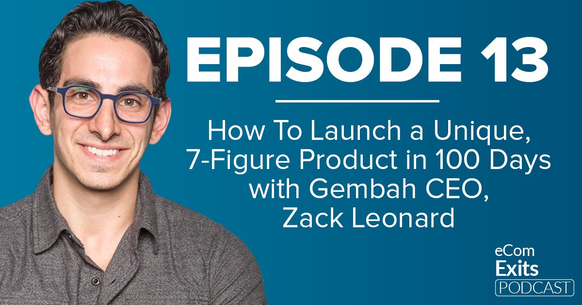 How To Launch a Unique, 7-Figure Product in 100 Days with Gembah CEO, Zack Leonard