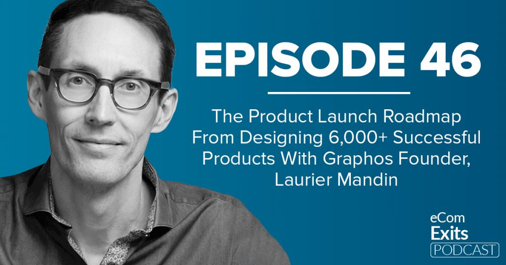 Product Launch Roadmap From Designing 6,000+ Successful Products with Graphos Founder, Laurier Mandin