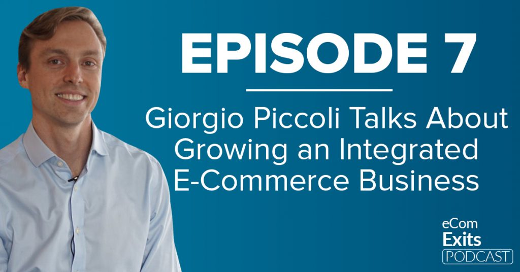 Growing an Integrated E-Commerce Business with Giorgio Piccoli